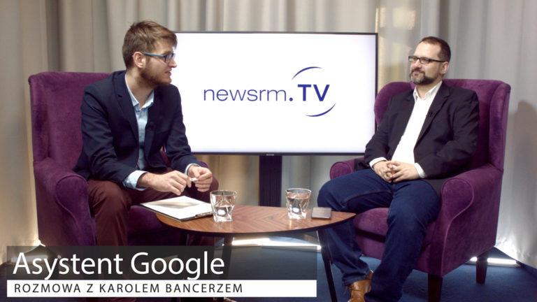 Asystent Google- rozmowa z Karolem Bancerzem